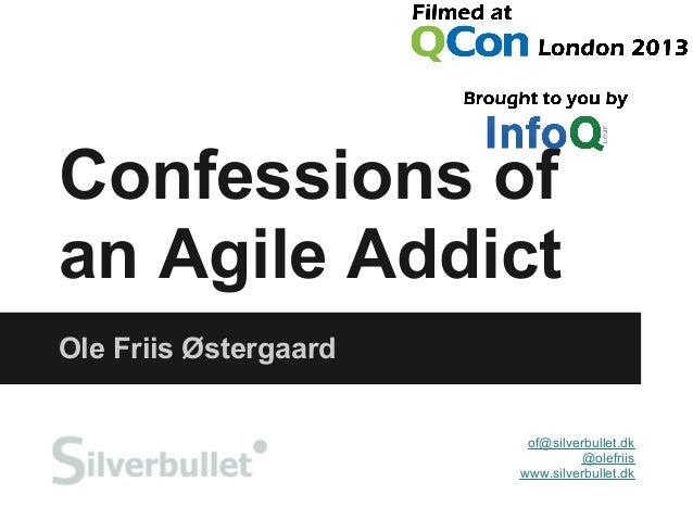 Confessions ofan Agile AddictOle Friis Østergaardof@silverbullet.dk@olefriiswww.silverbullet.dk