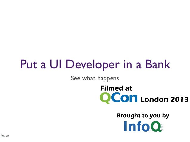 Put a UI Developer in a Bank; See What Happens