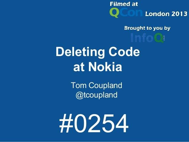 Deleting Code at Nokia Tom Coupland @tcoupland #0254