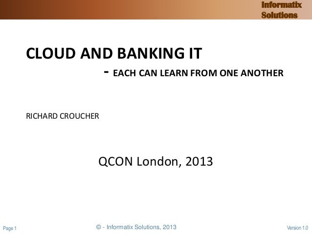 © - Informatix Solutions, 2013Page 1 Version 1.0 Informatix Solutions CLOUD AND BANKING IT - EACH CAN LEARN FROM ONE ANOTH...