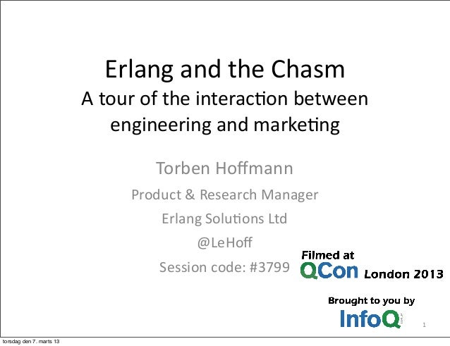 Erlang	   and	   the	   Chasm A	   tour	   of	   the	   interac5on	   between	    engineering	   and	   marke5ng Torben	  ...