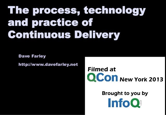 Dave Farley http://www.davefarley.net The process, technology and practice of Continuous Delivery