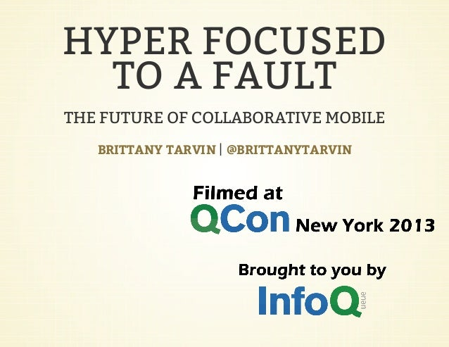 HYPER FOCUSED TO A FAULT THE FUTURE OF COLLABORATIVE MOBILE |BRITTANY TARVIN @BRITTANYTARVIN