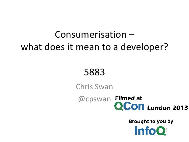 Consumerisation – what does it mean to a developer? 5883 Chris Swan @cpswan