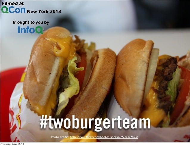 #twoburgerteam Photo credit: http://www.flickr.com/photos/snekse/2500327895/ Thursday, June 13, 13