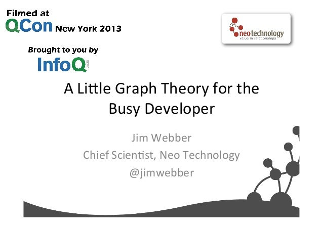 A  Li%le  Graph  Theory  for  the   Busy  Developer   Jim  Webber   Chief  Scien?st,  Neo  Techn...