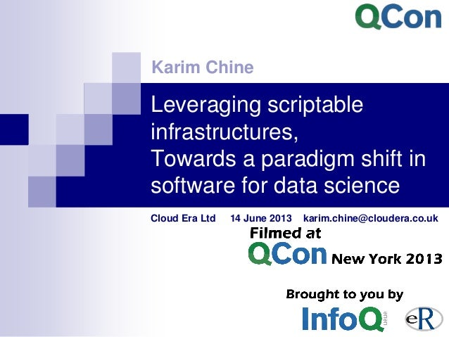 Leveraging scriptable infrastructures, Towards a paradigm shift in software for data science Cloud Era Ltd 14 June 2013 ka...