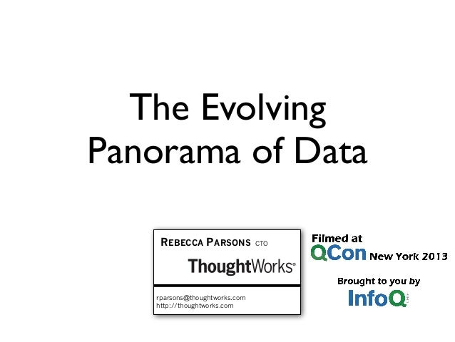 REBECCA PARSONS rparsons@thoughtworks.com http://thoughtworks.com CTO The Evolving Panorama of Data