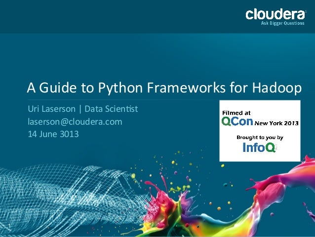 1 A	   Guide	   to	   Python	   Frameworks	   for	   Hadoop	    Uri	   Laserson	   |	   Data	   Scien>st	    laserson@clou...