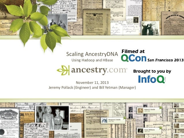 Scaling AncestryDNA Using Hadoop and HBase  November 11, 2013 Jeremy Pollack (Engineer) and Bill Yetman (Manager)  1