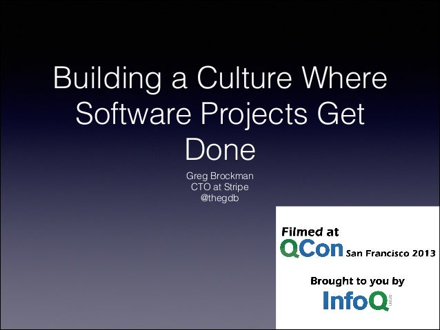 Building a Culture Where Software Projects Get Done Greg Brockman CTO at Stripe @thegdb