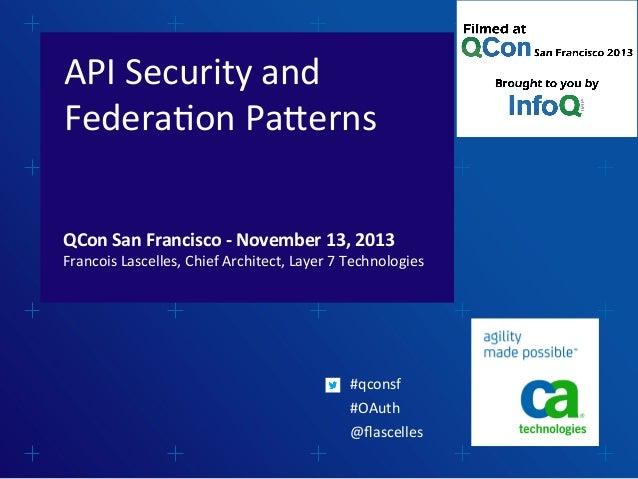 API  Security  and   Federa1on  Pa3erns   QCon  San  Francisco  -‐  November  13,  2013    Franco...