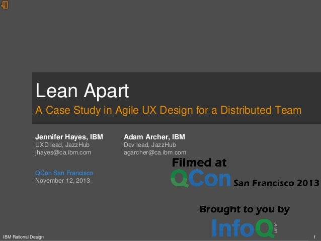 Lean Apart A Case Study in Agile UX Design for a Distributed Team Jennifer Hayes, IBM  Adam Archer, IBM  UXD lead, JazzHub...