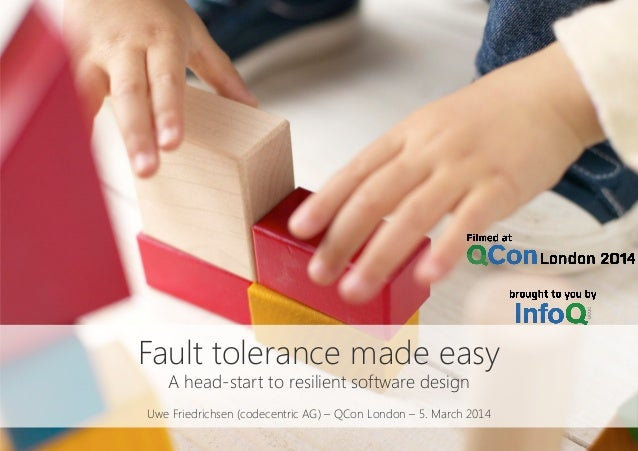 Fault tolerance made easy A head-start to resilient software design  Uwe Friedrichsen (codecentric AG) – QCon London – 5. ...