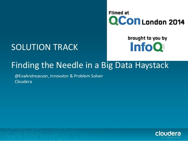 SOLUTION TRACK Finding the Needle in a Big Data Haystack @EvaAndreasson, Innovator & Problem Solver Cloudera