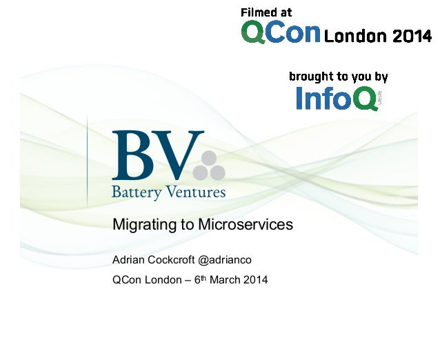 Migrating to Microservices Adrian Cockcroft @adrianco QCon London – 6th March 2014