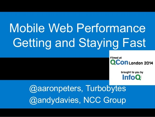 Mobile Web Performance  Getting and Staying Fast!  @aaronpeters, Turbobytes  @andydavies, NCC Group