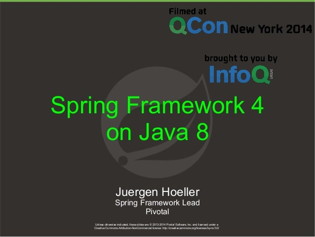 Spring Framework 4  on Java 8  Juergen Hoeller  Spring Framework Lead  Unless otherwise indicated, these slides are © 2013...