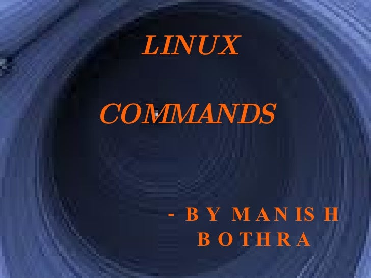 - BY MANISH BOTHRA LINUX COMMANDS