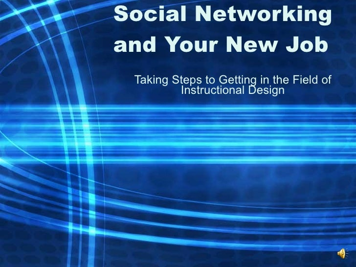 Social Networking and Your New Job Taking Steps to Getting in the Field of Instructional Design