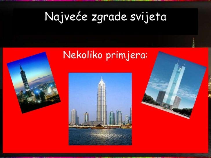 Najveće zgrade svijeta<br />Nekoliko primjera:<br />