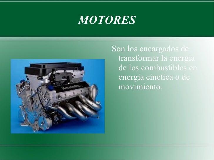 MOTORES <ul><li>Son los encargados de transformar la energia de los combustibles en energia cinetica o de movimiento. </li...