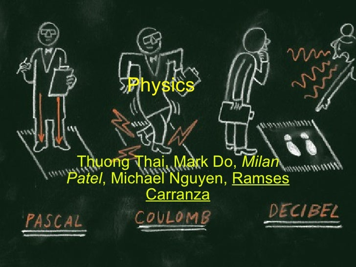 Physics Thuong Thai, Mark Do,  Milan Patel , Michael Nguyen,  Ramses Carranza