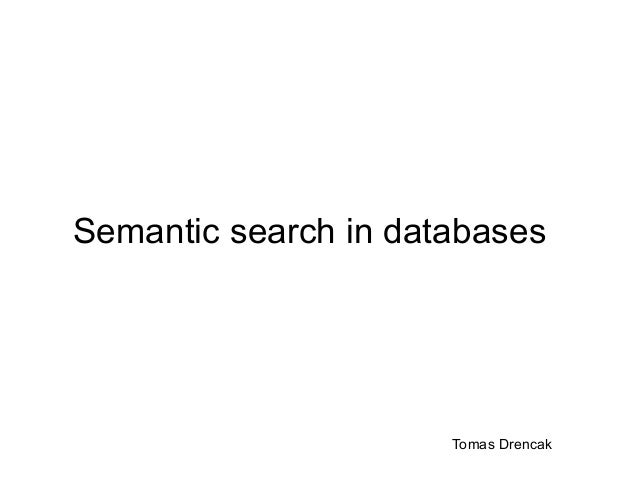 Semantic search in databases Tomas Drencak