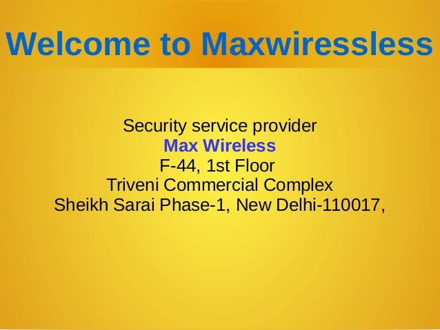 Welcome to Maxwiressless Security service provider Max Wireless F-44, 1st Floor Triveni Commercial Complex Sheikh Sarai Ph...
