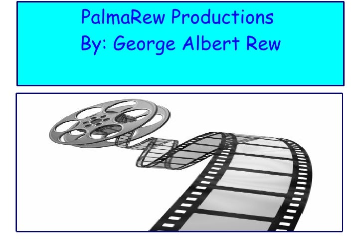 PalmaRew Productions  By: George Albert Rew