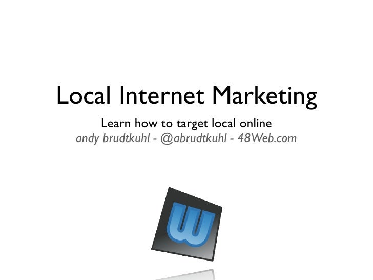 Local Internet Marketing       Learn how to target local online  andy brudtkuhl - @abrudtkuhl - 48Web.com