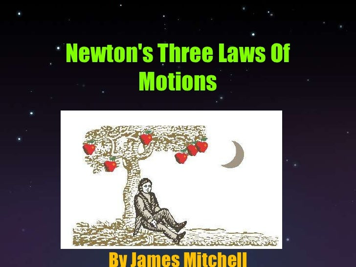 Newton's Three Laws Of Motions<br />By James Mitchell<br />
