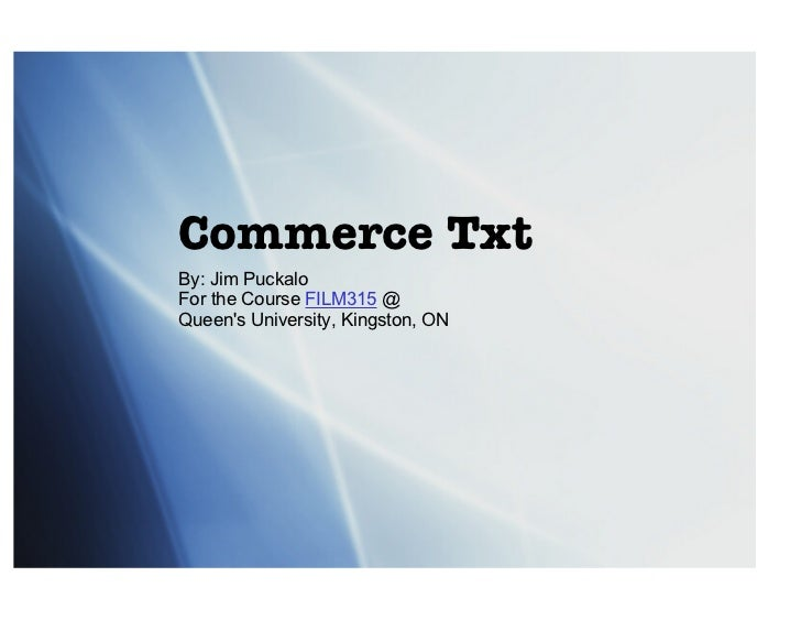 Commerce Txt By: Jim Puckalo For the Course  FILM315  @ Queen's University, Kingston, ON