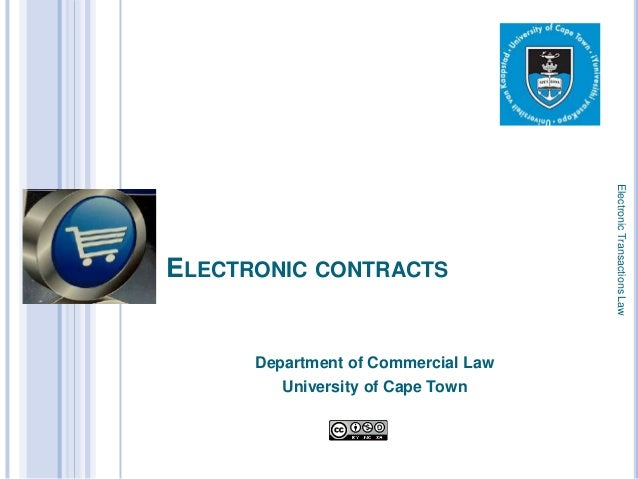 Electronic Transactions Law    ELECTRONIC CONTRACTS1         Department of Commercial Law             University of Cape T...