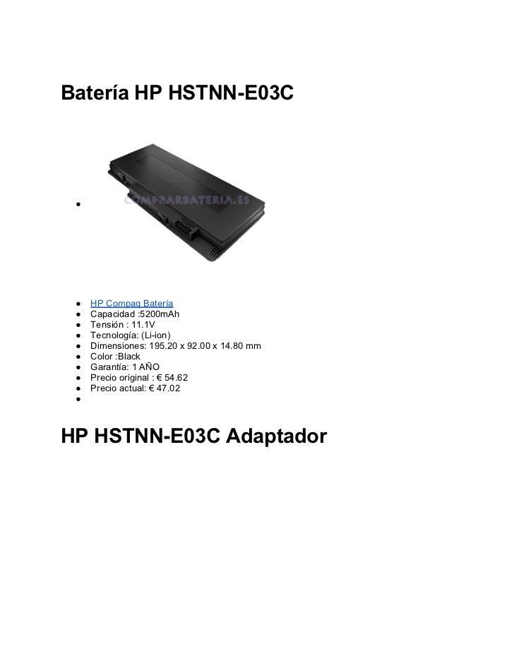 Batería HP HSTNN-E03C ● ●   HP Compaq Batería ●   Capacidad :5200mAh ●   Tensión : 11.1V ●   Tecnología: (Li-ion) ●   Dime...