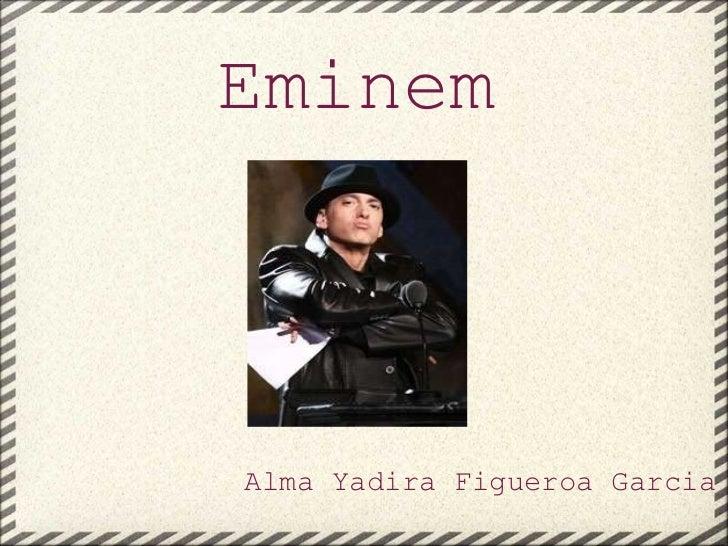 Eminem Alma Yadira Figueroa Garcia