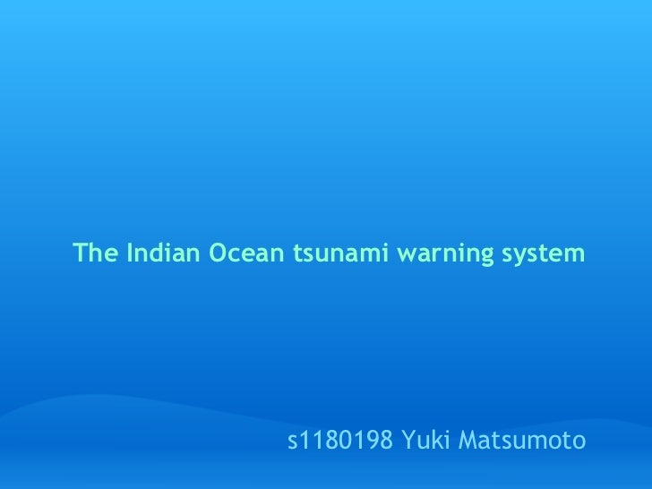 The Indian Ocean tsunami warning system                 s1180198 Yuki Matsumoto
