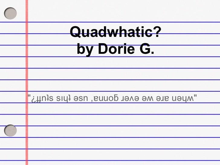 """Quadwhatic?           by Dorie G.""""¿ɟɟnʇs sıɥʇ ǝsn ,ɐuuoƃ ɹǝʌǝ ǝʍ ǝɹɐ uǝɥʍ"""""""