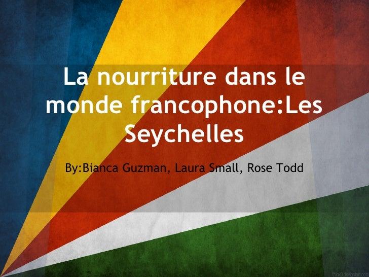 La nourriture dans lemonde francophone:Les      Seychelles By:Bianca Guzman, Laura Small, Rose Todd