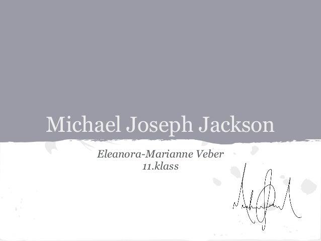 Michael Joseph Jackson    Eleanora-Marianne Veber            11.klass
