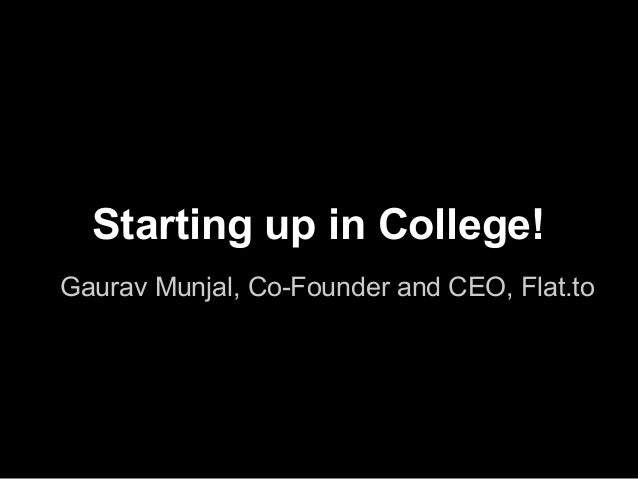 Starting up in College! Gaurav Munjal, Co-Founder and CEO, Flat.to
