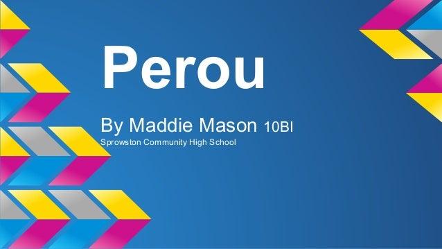 Perou By Maddie Mason 10BI Sprowston Community High School