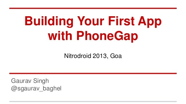 Building Your First App with PhoneGap Nitrodroid 2013, Goa  Gaurav Singh @sgaurav_baghel