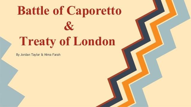 Battle of Caporetto & Treaty of London By Jordan Taylor & Nima Farah