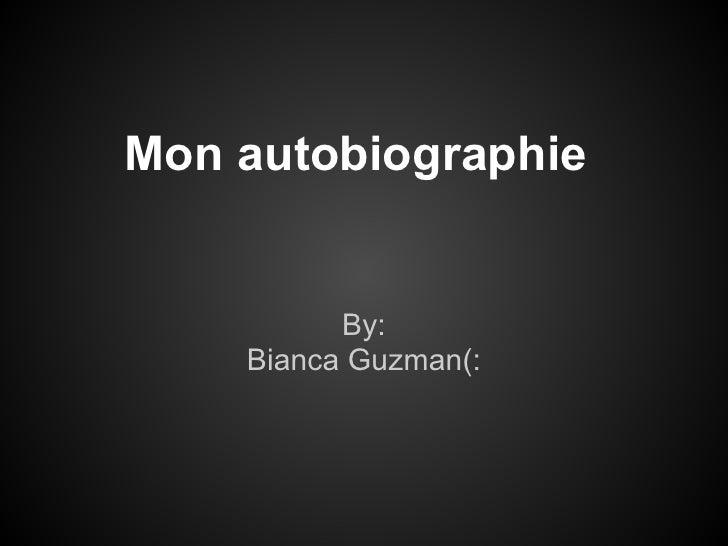 Mon autobiographie          By:    Bianca Guzman(:
