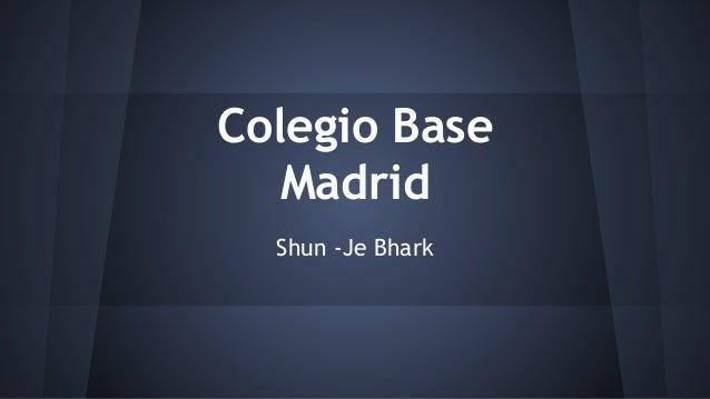Colegio Base Madrid Shun -Je Bhark