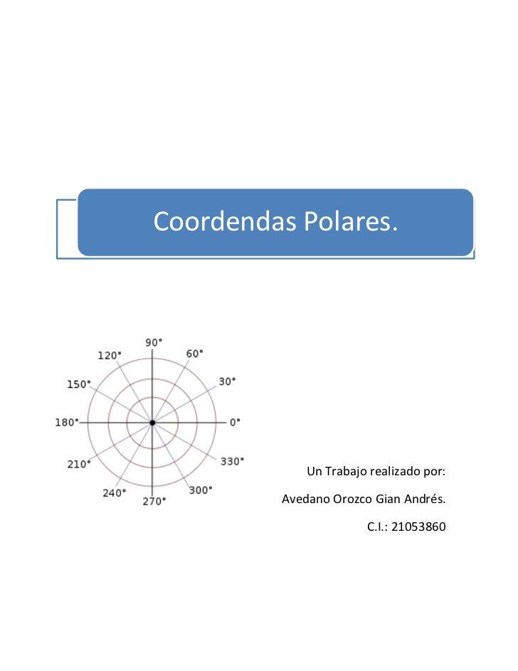 Coordendas Polares.             Un Trabajo realizado por:         Avedano Orozco Gian Andrés.                       C.I.: ...