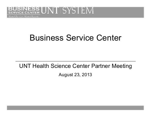Business Service Center UNT Health Science Center Partner Meeting August 23, 2013