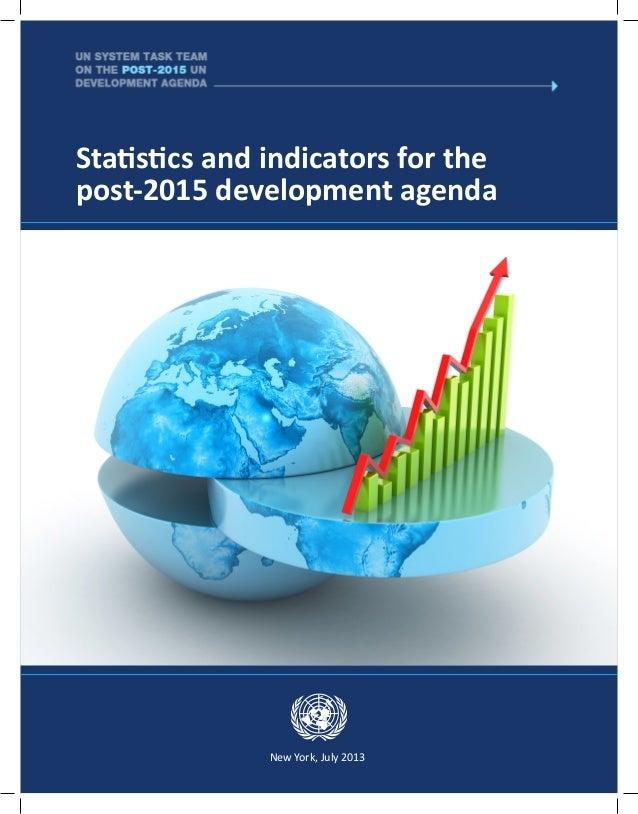 Statistics and indicators for the post-2015 development agenda New York, July 2013