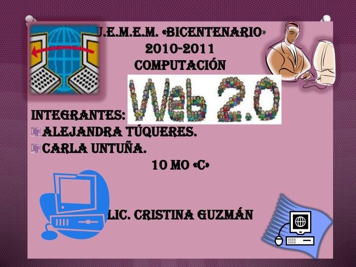 U.E.M.E.M. «Bicentenario»<br />2010-2011<br />Computación<br />Integrantes: <br />Alejandra Túqueres.<br />Carla Untuña.<b...